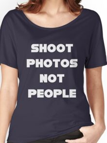 Shoot Photos Not People Women's Relaxed Fit T-Shirt
