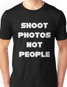 Shoot Photos Not People Unisex T-Shirt