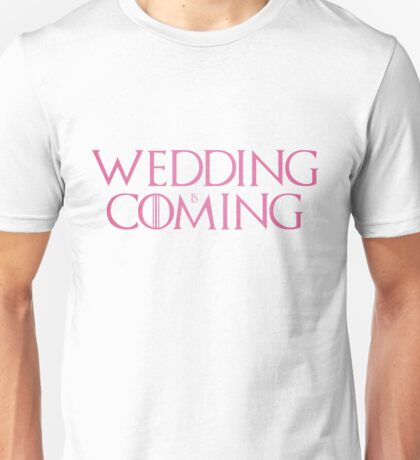 Wedding is coming  Unisex T-Shirt