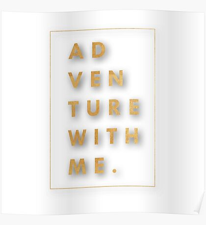"""""""Adventure with me.""""Typography,cool text,gold,on white,modern Poster"""