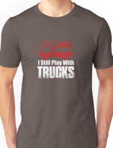 I Still Play With Trucks Unisex T-Shirt