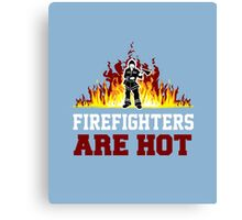 Firefighters Are Hot Canvas Print