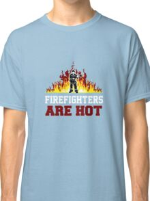 Firefighters Are Hot Classic T-Shirt