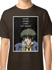 You're Gonna Carry That Weight - Cowboy Bebop Classic T-Shirt