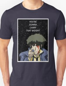 You're Gonna Carry That Weight - Cowboy Bebop Unisex T-Shirt