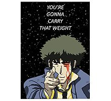 You're Gonna Carry That Weight - Cowboy Bebop Photographic Print