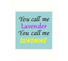 You call me Lavender, you call me sunshine Art Print