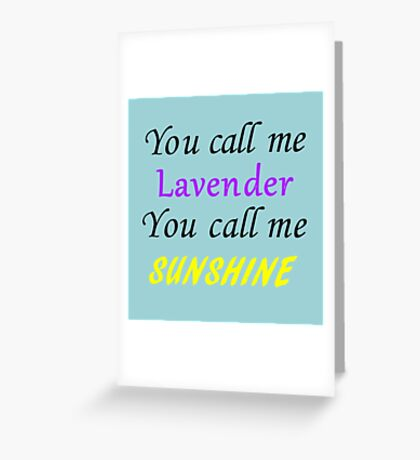 You call me Lavender, you call me sunshine Greeting Card