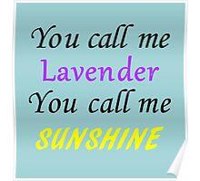 You call me Lavender, you call me sunshine Poster