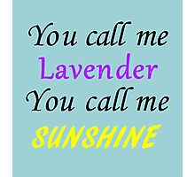 You call me Lavender, you call me sunshine Photographic Print
