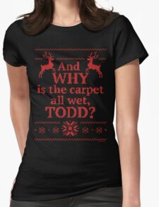 """Christmas Vacation """"And WHY is the carpet all wet, TODD?""""- Red Ink Womens Fitted T-Shirt"""