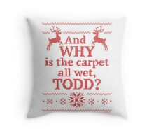 """Christmas Vacation """"And WHY is the carpet all wet, TODD?""""- Red Ink Throw Pillow"""