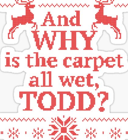 "Christmas Vacation ""And WHY is the carpet all wet, TODD?""- Red Ink Sticker"