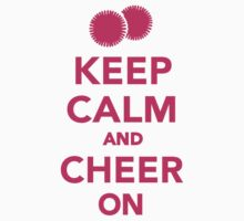 Keep calm and cheer on by Designzz