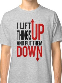 I Lift Things up Funny Gym Rat Classic T-Shirt