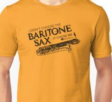 I Didn't Choose The Baritone Saxophone (Black Lettering) Unisex T-Shirt