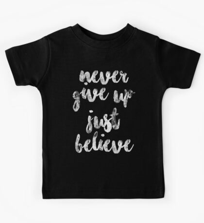 Never Give Up - Just Believe Kids Tee