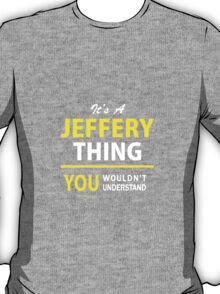 It's A JEFFERY thing, you wouldn't understand !! T-Shirt