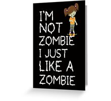 I am not a zombie Just like zombies Greeting Card