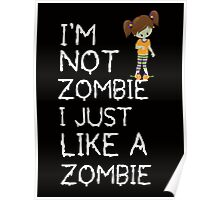 I am not a zombie Just like zombies Poster