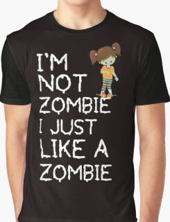 I am not a zombie Just like zombies Graphic T-Shirt