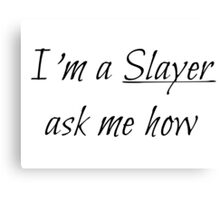 I'm a Slayer ask me how - Buffy Canvas Print