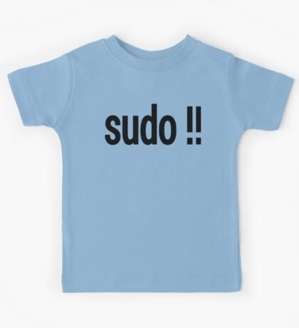 sudo !! - Run the last command as superuser Kids Tee