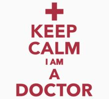 Keep calm I'm a doctor by Designzz
