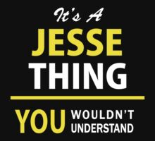 It's A JESSE thing, you wouldn't understand !! by satro
