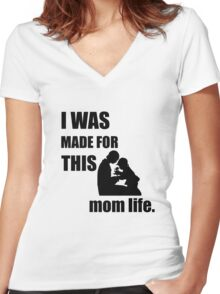 I was made for this Mom LIfe Women's Fitted V-Neck T-Shirt