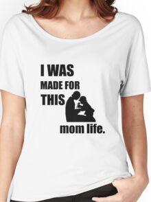 I was made for this Mom LIfe Women's Relaxed Fit T-Shirt