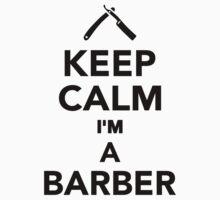 Keep calm I'm a Barber by Designzz
