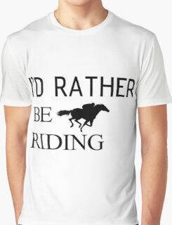 I would rather be Riding horse Graphic T-Shirt