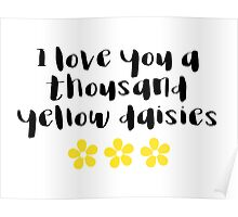 Gilmore Girls - I love you a thousand yellow daisies Poster