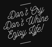 Don't cry. Don't whine. Enjoy Life One Piece - Short Sleeve