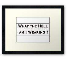 What the hell am I wearing? Framed Print