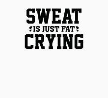 Sweat Is Just Fat Crying Unisex T-Shirt