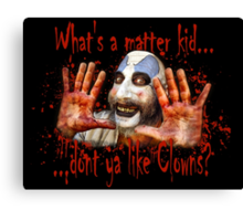 Whats a matter kid....... Canvas Print