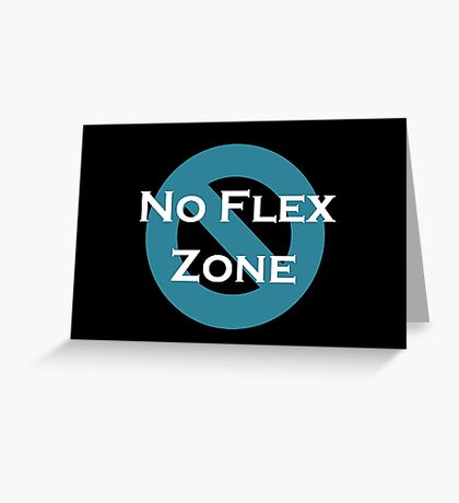 No Flex Zone Greeting Card