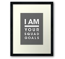 I AM Your Squad Goals / Confidence poster and gifts Framed Print