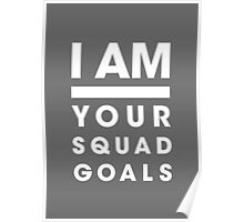 I AM Your Squad Goals / Confidence poster and gifts Poster