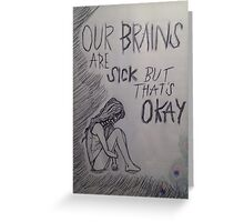 """""""Our Brains Are Sick But That's Okay"""" Greeting Card"""