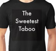 The Sweetest Taboo Unisex T-Shirt