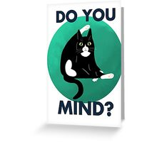 Do you mind? Greeting Card