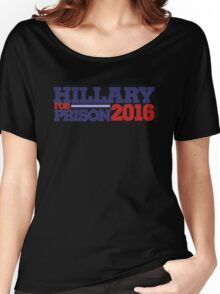 Hillary Clinton For Prison 2016 Women's Relaxed Fit T-Shirt