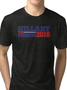 Hillary Clinton For Prison 2016 Tri-blend T-Shirt