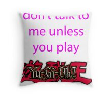 Don't talk to me unless you play Yu-Gi-Oh Throw Pillow