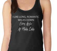           I Like Long, Romantic Walks Down Every Aisle At Hobby Lobby Women's Tank Top
