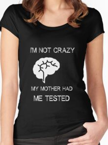 My mother had me tested, not crazy Women's Fitted Scoop T-Shirt
