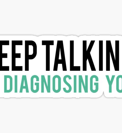 Keep Talking, I'm Diagnosing you Psychology Humor Sticker